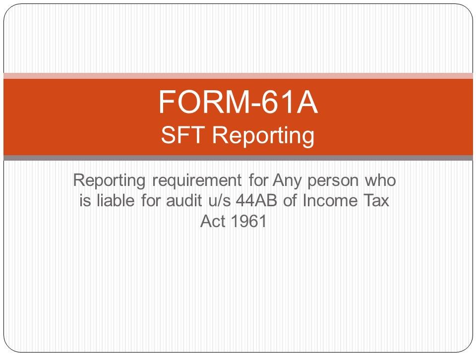 Section 285BA of Income Tax Act, 1961 and FORM-61A (Reporting of SFT-Statement of Financial Transactions)