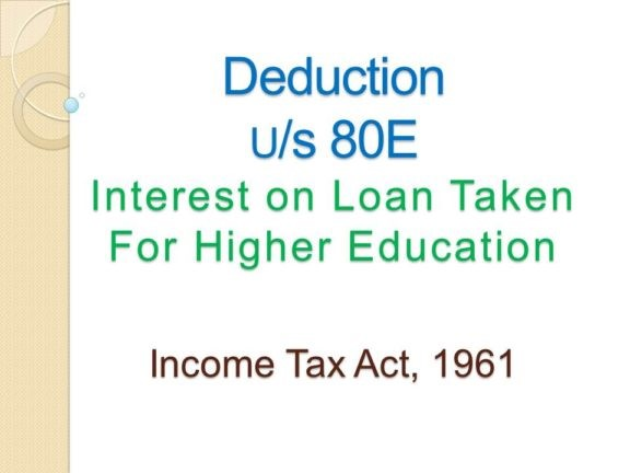 Deduction u/s 80E: Interest On Loan Taken For Higher Education