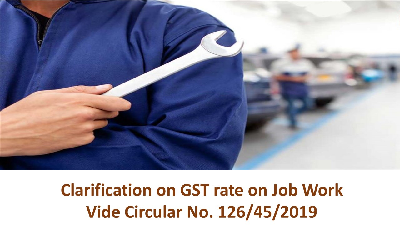 Clarification issued by the CBIC on job work vide Circular No. 126/45/2019